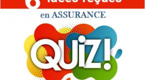 QUIZ : EN FINIR AVEC LES IDÉES REÇUES !  6 idées reçues en Assurance.